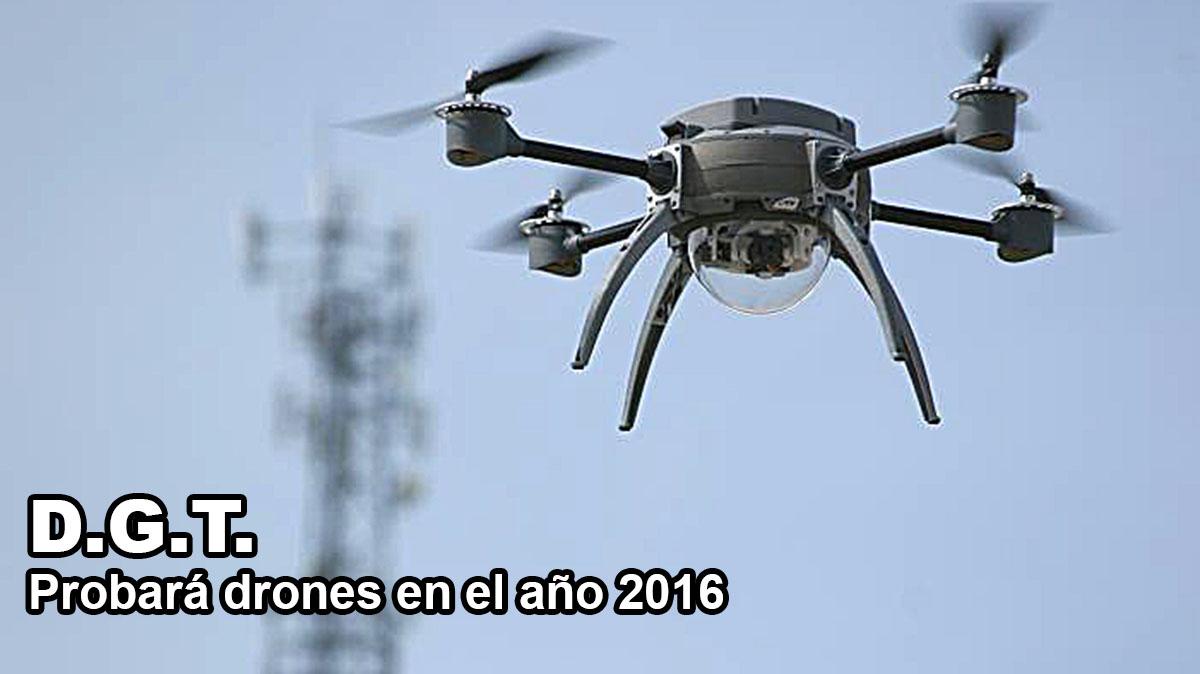La DGT probará drones en el año 2016